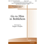Go to Him in Bethlehem - Pepper Choplin