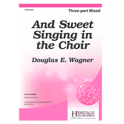 And Sweet Singing in the Choir  Douglas E Wagner